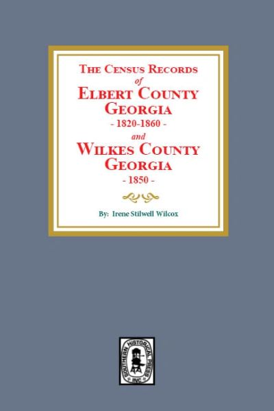 The Census Records of Elbert County, Georgia, 1820-1860 and Wilkes County, Georgia, 1850