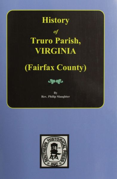 (Fairfax County) The History of Truro Parish in Virginia.