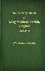 (Powhatan County) Vestry Book of King William Parish, Virginia 1707-1750.