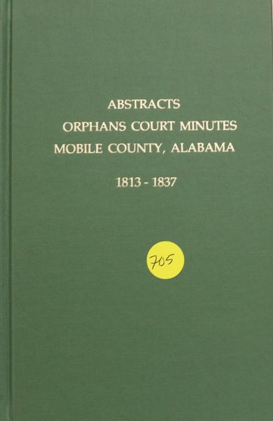 Abstracts of Orphans Court Minutes Mobile County, Alabama, 1813-1837
