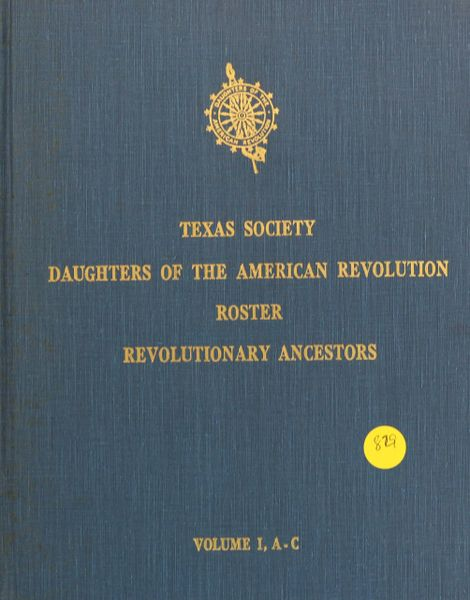 Texas Society of Daughters of the American Revolution Roster Revolutionary Ancestors, Volume #1 (A-C)