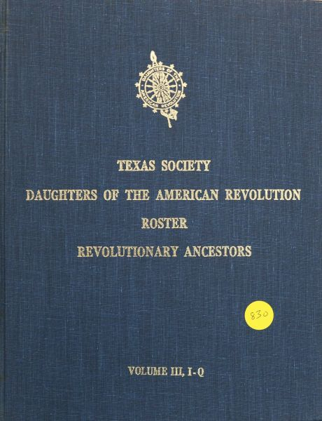 Texas Society of Daughters of the American Revolution Roster Revolutionary Ancestors, Volume #3 (I-Q)