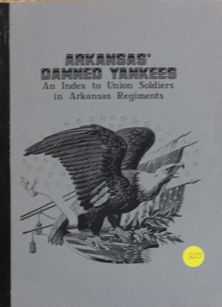 Arkansas' Damned Yankees: An Index to Union Soldiers in Arkansas Regiments.