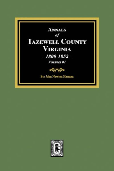 The Annals of Tazewell County, Virginia, 1800-1852. (Volume #1)
