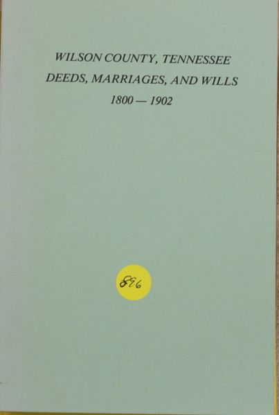 Wilson County, Tennessee Deeds, Marriages and Wills, 1800-1902 (soft cover)
