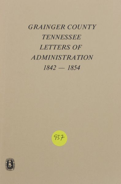 Grainger County, Tennessee Letters of Administration, 1842-1854 (Soft cover)