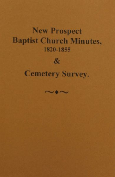 (Spartanburg County) New Prospect Baptist Church Minutes, 1820-1855 and Cemetery Survey.