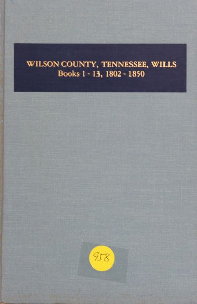 Wilson County, Tennessee Will Books 1-13, 1802-1850