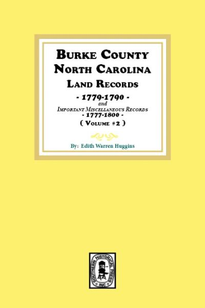 Burke County, North Carolina Land Records, 1779-1790, Vol. #2, and Important Miscellaneous records, 1777-1800.