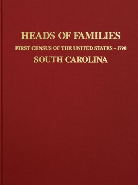 1790 Census of South Carolina, Heads of Families at the First Census of the U.S. taken in the year 1790.