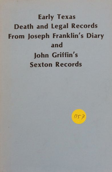 Early Texas Death and Legal Records from Joseph Franklin's Diary and John Griffin's Sexton Records.
