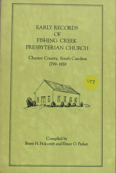 Early Records of Fishing Creek Presbyterian Church, Chester Couth Carolina, 1799-1859