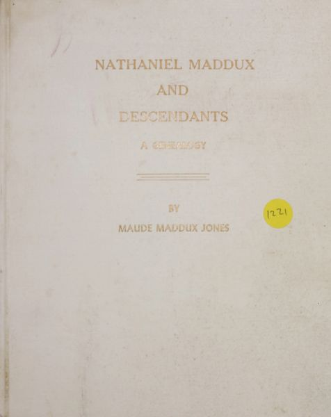 Nathaniel Maddux and Descendants: A Genealogy