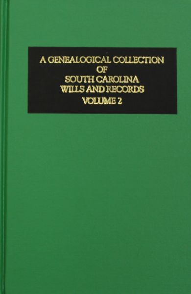 A Genealogical Collection of South Carolina Wills and Records. (Volume # 2)