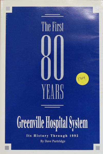 The First 80 Years, Greenville Hospital System,: Its History through 1992