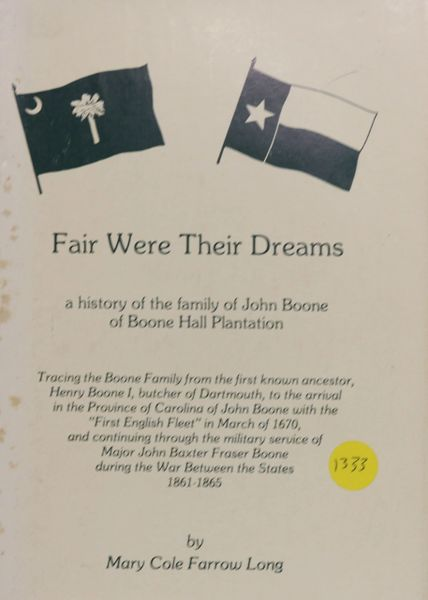Fair were their Dreams: A History of the family of John Boone of Boone Hall Plantation