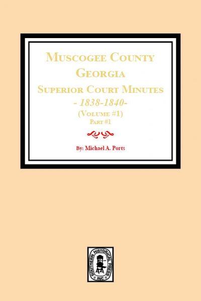 Muscogee County, Georgia Superior Court Minutes, 1838-1840. Volume #1 - part 1