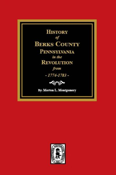 History of Berks County, Pennsylvania in the Revolution from 1774 to 1783