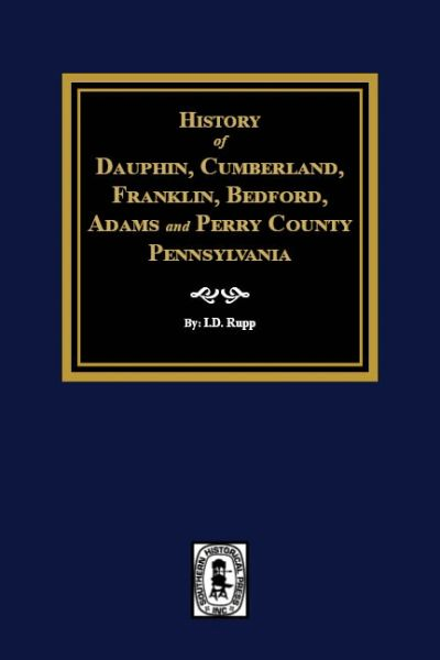 History of Dauphin, Cumberland, Franklin, Bedford, Adams, and Perry Counties, Pennsylvania.