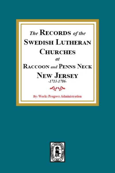 The Records of the SWEDISH Lutheran Churches at Raccoon and Penns Neck, New Jersey, 1713-1786