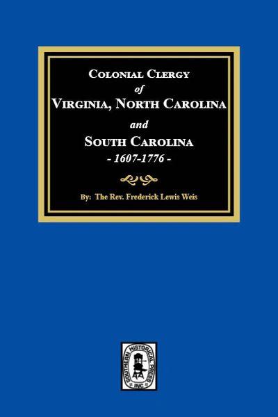 The Colonial Clergy of Virginia, North Carolina and South Carolina, 1607-1776