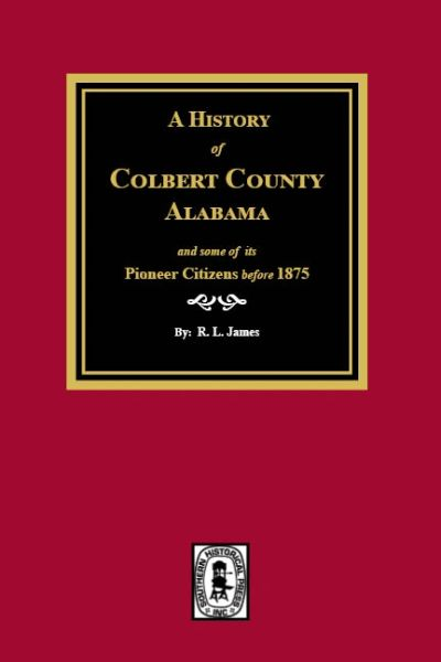 A History of Colbert County, Alabama, and some of its Pioneer Citizens before 1875