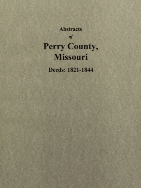 Perry County, Missouri Deeds 1821-1844, Abstracts of.