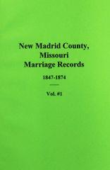New Madrid County, Missouri Marriage Records 1847-1874. (Vol. #1)