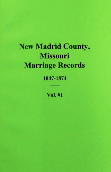 New Madrid County, Missouri Marriage Records 1847-1874. (Vol. #1)