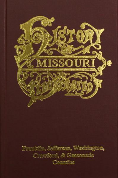 Franklin, Jefferson, Washington, Crawford & Gasconade Counties, Missouri, The History of.