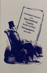 Spartanburg County, South Carolina Newspapers, 1872-1879, Genealogical Abstracts from.
