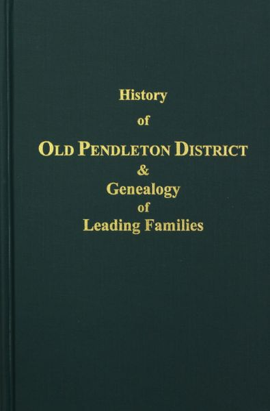(Old) Pendleton District and Genealogy of Leading Families, History of.