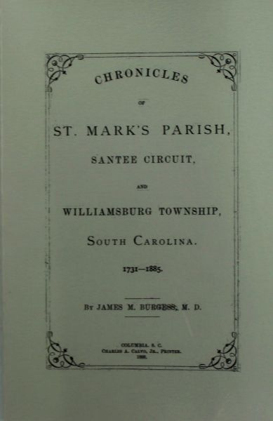 St. Mark's Parish, Santee Circuit, and Williamsburg Township, South Carolina 1731-1885, Chronicles of.