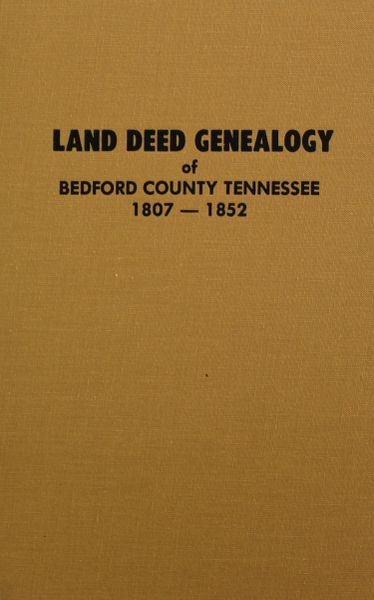 Bedford County, Tennesse 1802-1852, Land Deed Genealogy of. ( Vol. #1 )