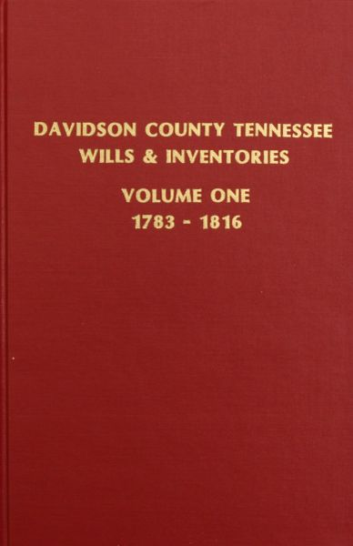 Davidson County, Tennessee Wills and Inventories, 1784-1817. ( Vol. #1 )