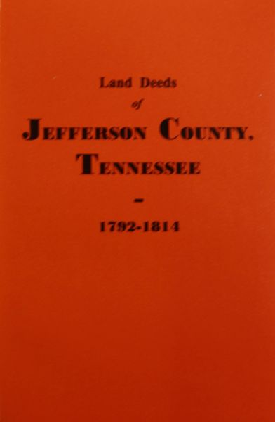 Jefferson County, Tennessee 1792-1814, Land Deeds of.