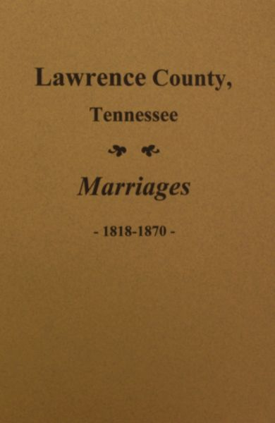 Lawrence County, Tennessee Marriages 1818-1870.