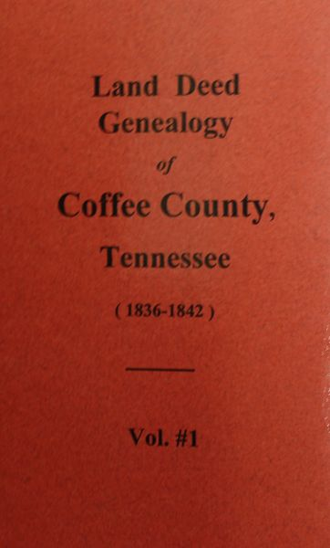 Coffee County, Tennessee 1836-1842, Land Deed Genealogy of. ( Vol. #1 )