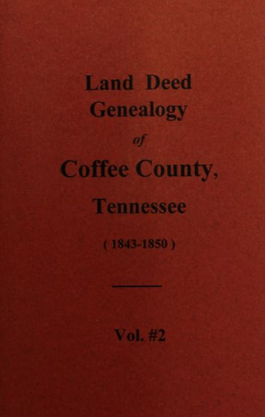 Coffee County, Tennessee 1843-1850, Land Deed Genealogy of. ( Vol. #2 )