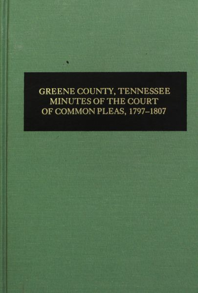 Greene County, Tennessee Minutes of the Court of Common Pleas, 1797-1807. ( Vol. #2 )