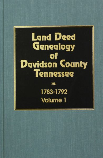 Davidson County, Tennessee 1783-1792, Land Deed Genealogy of. ( Vol. #1 )