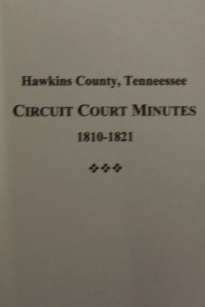 Hawkins County, Tennessee Circuit Court Minutes, 1810-1821. ( Vol. #1 )
