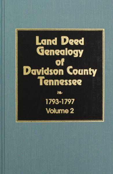 Davidson County, Tennessee 1792-1797, Land Deed Genealogy of. ( Vol. #2 )