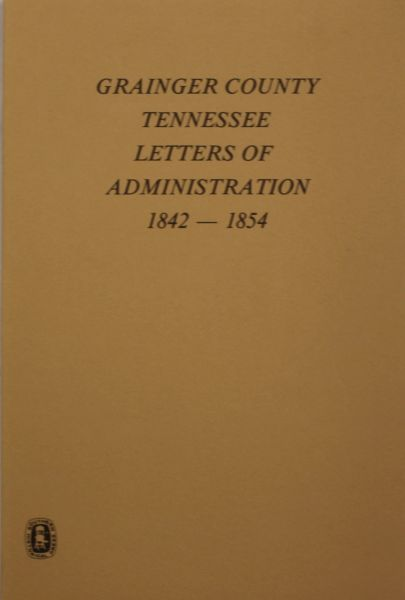 Grainger County, Tennessee, Letters of Administrations, 1842-1854.