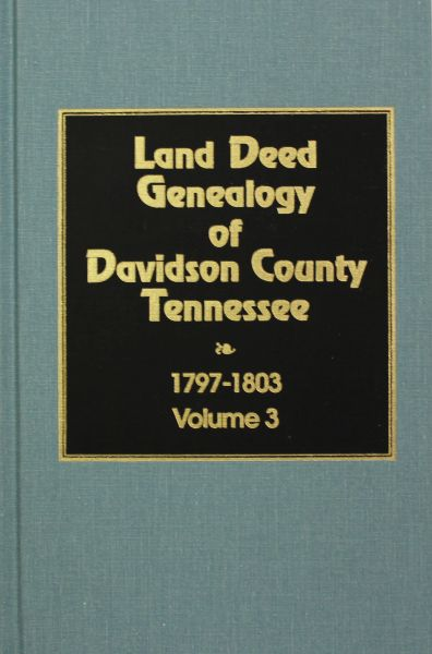 Davidson County, Tennessee 1797-1803, Land Deed Genealogy of. ( Vol. #3 )