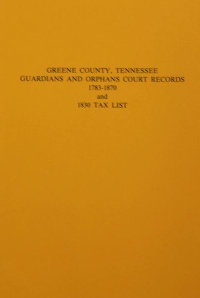 Greene County, Tennessee Guardians & Orphans Court Records, 1783-1870; and 1830 Tax List.