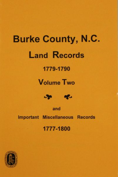 Burke County, North Carolina Land Records, 1779-1790, Vol. #2, and Important Miscellaneous records, 1777-1800.