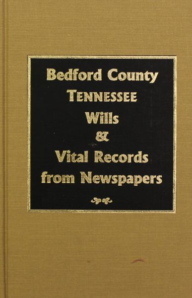 Bedford County, Tennessee Wills & Vital Records from Newspapers.