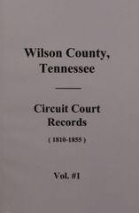 Wilson County, Tennessee Circuit Court Records 1810-1855. ( Vol. #1 )
