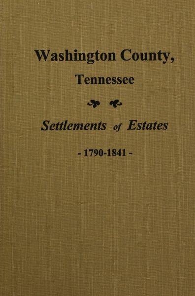 Washington County, Tennessee Settlements of Estates, 1790-1841.